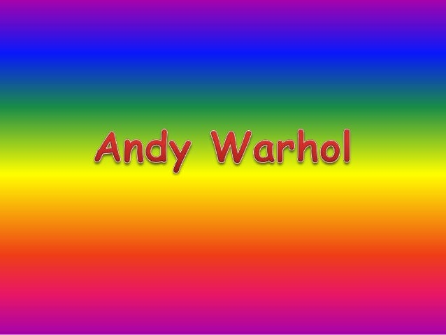 Who was Andy Warhol? • An Amarican painter, movi e maker and leading figure with the pop art revolution