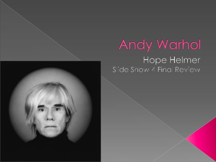 Andy Warhol<br />Hope Helmer<br />Slide Show 4 Final Review<br />