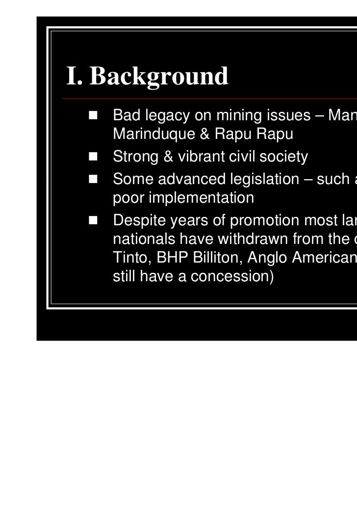 I. Background   Bad legacy on mining issues – Mankayan,   Marinduque & Rapu Rapu   Strong & vibrant civil society   Some a...