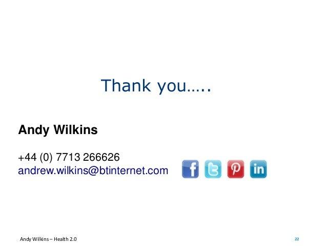 2222 Thank you….. Andy Wilkins +44 (0) 7713 266626 andrew.wilkins@btinternet.com Andy Wilkins – Health 2.0