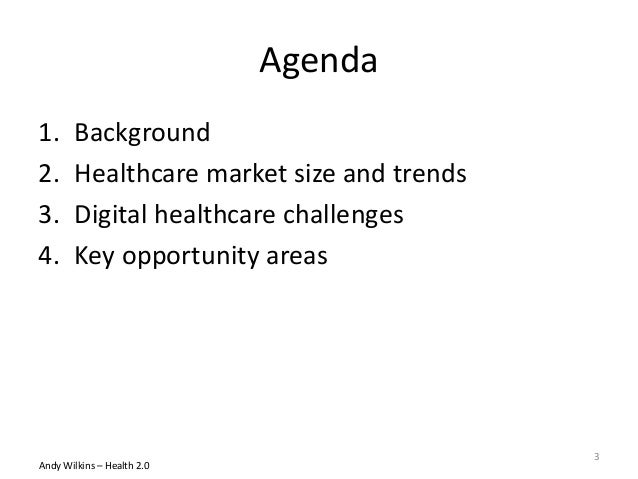 Agenda 1. Background 2. Healthcare market size and trends 3. Digital healthcare challenges 4. Key opportunity areas Andy W...