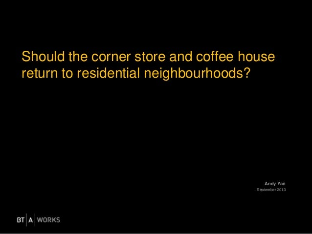 Andy Yan September 2013 Should the corner store and coffee house return to residential neighbourhoods?