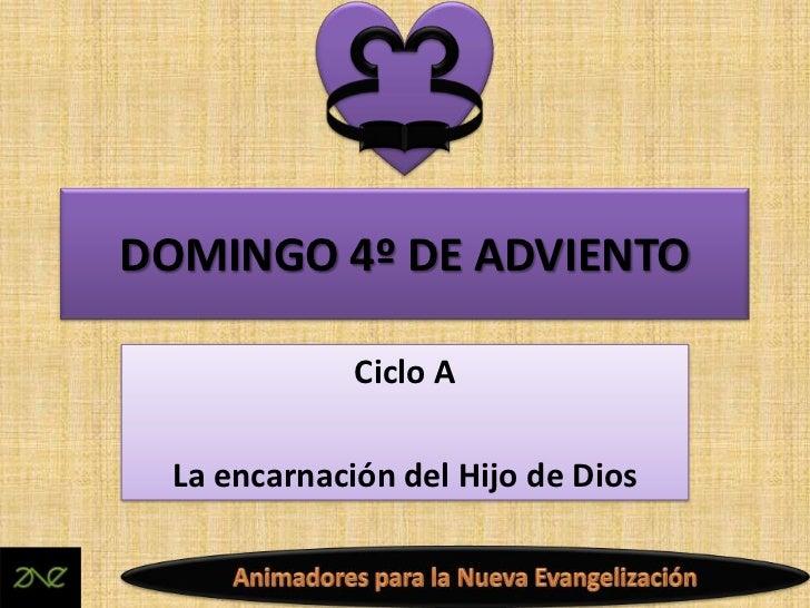 DOMINGO 4º DE ADVIENTO              Ciclo A  La encarnación del Hijo de Dios