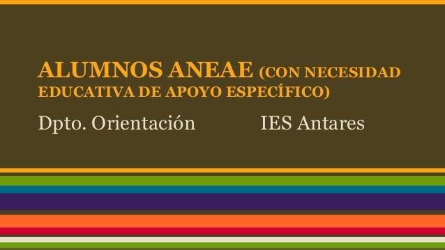 ALUMNOS ANEAE (CON NECESIDAD EDUCATIVA DE APOYO ESPECÍFICO) Dpto. Orientación IES Antares