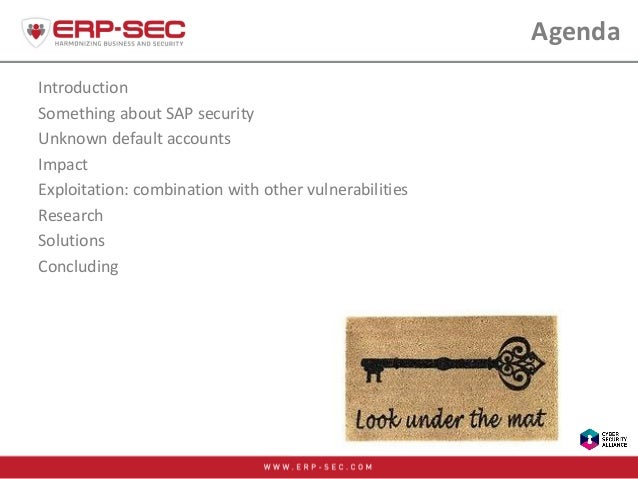 Introduction Something about SAP security Unknown default accounts Impact Exploitation: combination with other vulnerabili...