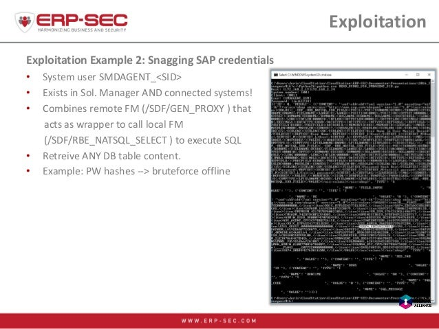 Exploitation Exploitation Example 2: Snagging SAP credentials • System user SMDAGENT_<SID> • Exists in Sol. Manager AND co...