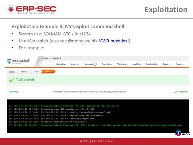 Exploitation Exploitation Example 4: Metasploit command shell • System user SOLMAN_BTC / init1234 • Use Metasploit (also s...