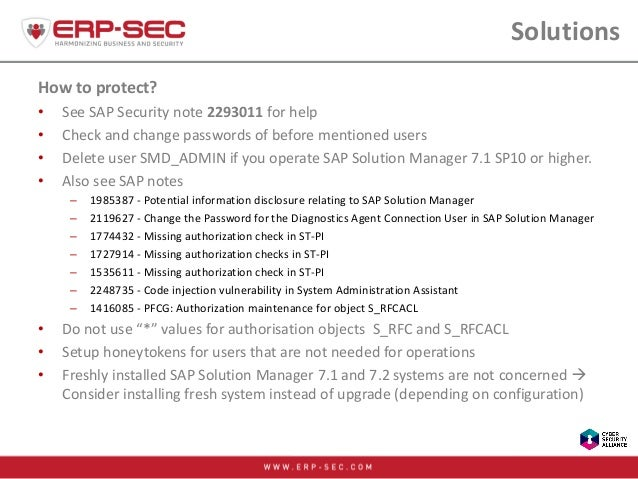 Solutions How to protect? • See SAP Security note 2293011 for help • Check and change passwords of before mentioned users ...
