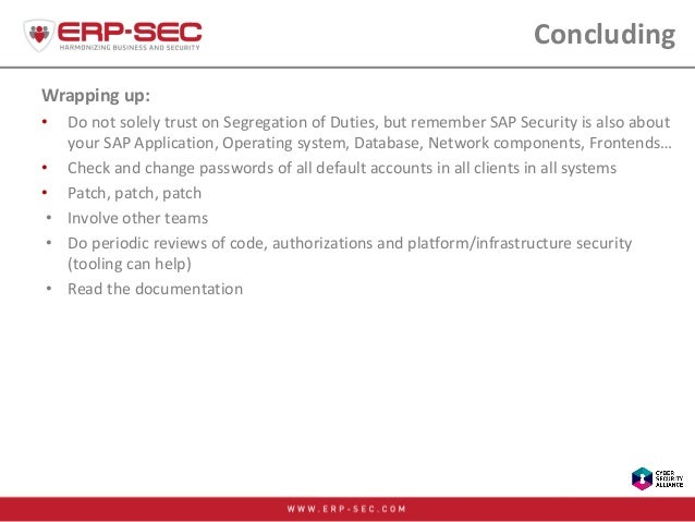 Concluding Wrapping up: • Do not solely trust on Segregation of Duties, but remember SAP Security is also about your SAP A...