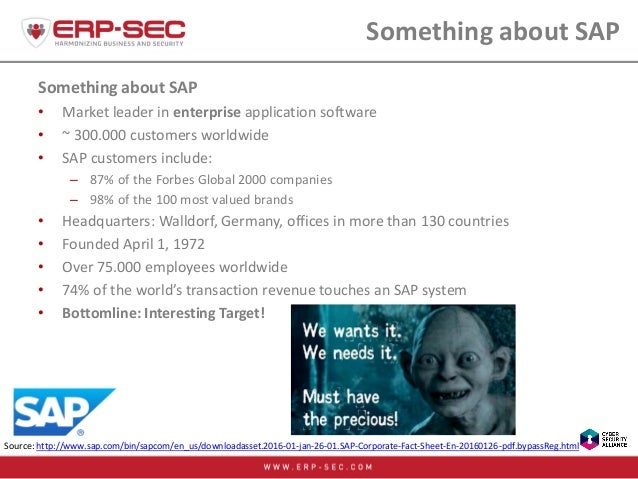 Something about SAP • Market leader in enterprise application software • ~ 300.000 customers worldwide • SAP customers inc...