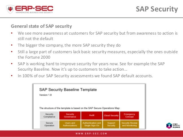 SAP Security General state of SAP security • We see more awareness at customers for SAP security but from awareness to act...