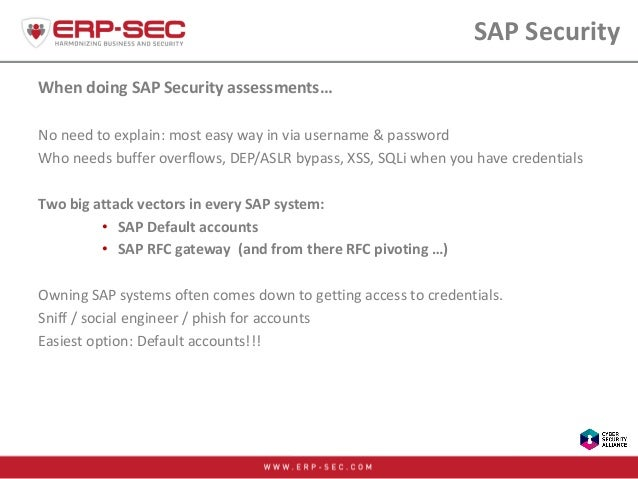 SAP Security When doing SAP Security assessments… No need to explain: most easy way in via username & password Who needs b...