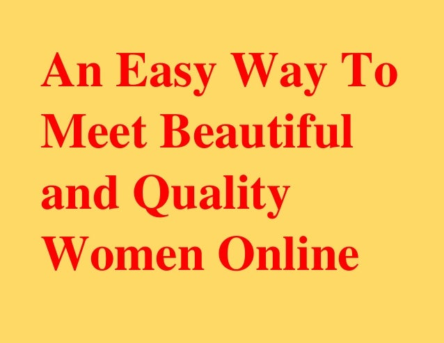An Easy Way To Meet Beautiful and Quality Women Online