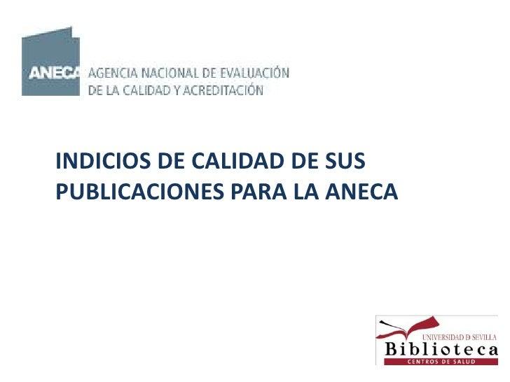 INDICIOS DE CALIDAD DE SUSPUBLICACIONES PARA LA ANECA