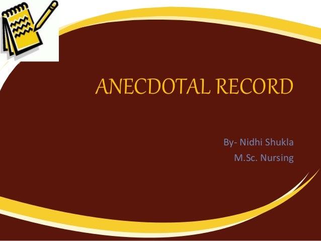 ANECDOTAL RECORD By- Nidhi Shukla M.Sc. Nursing
