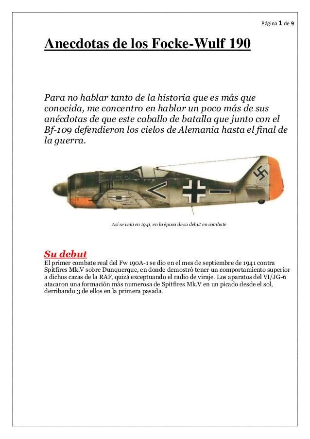Página 1 de 9  Anecdotas de los Focke-Wulf 190  Para no hablar tanto de la historia que es más que  conocida, me concentro...