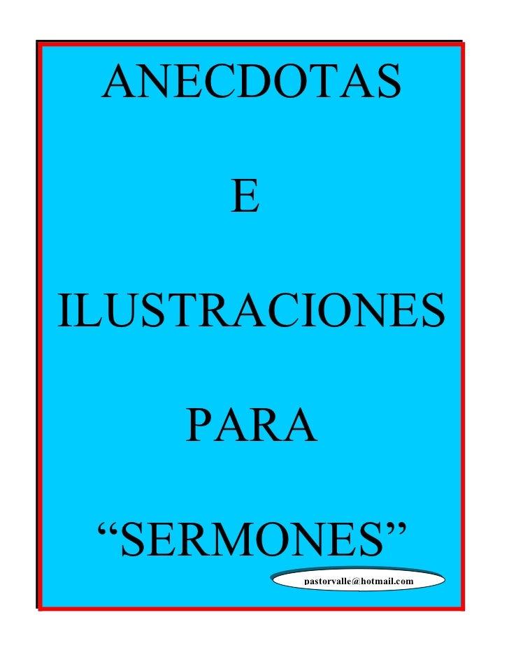 "ANECDOTAS       E  ILUSTRACIONES      PARA   ""SERMONES""          pastorvalle@hotmail.com"