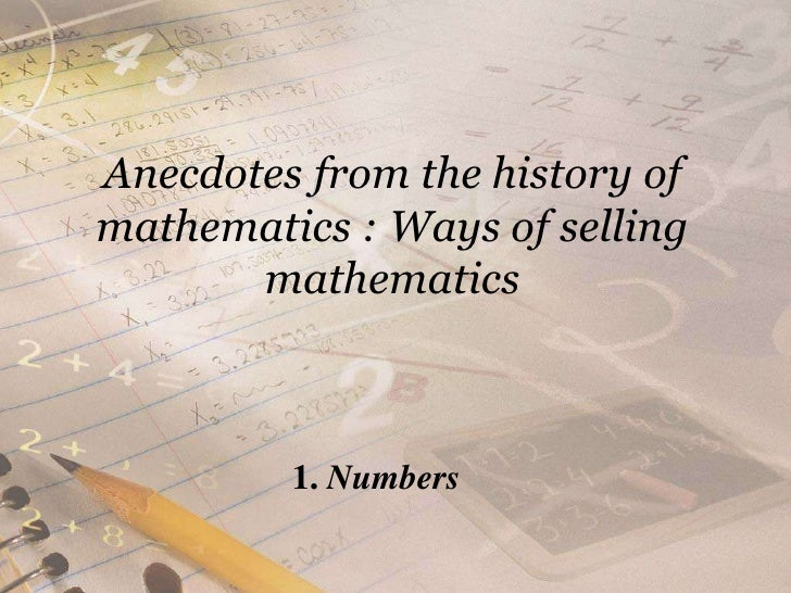 Anecdotes from the history of mathematics : Ways of selling mathematics<br />1. Numbers<br />