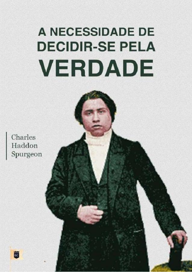 A NECESSIDADE DE DECIDIR-SE PELA VERDADE C. H. SPURGEON