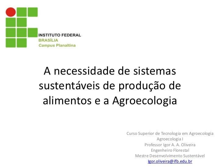A necessidade de sistemassustentáveis de produção de alimentos e a Agroecologia                Curso Superior de Tecnologi...