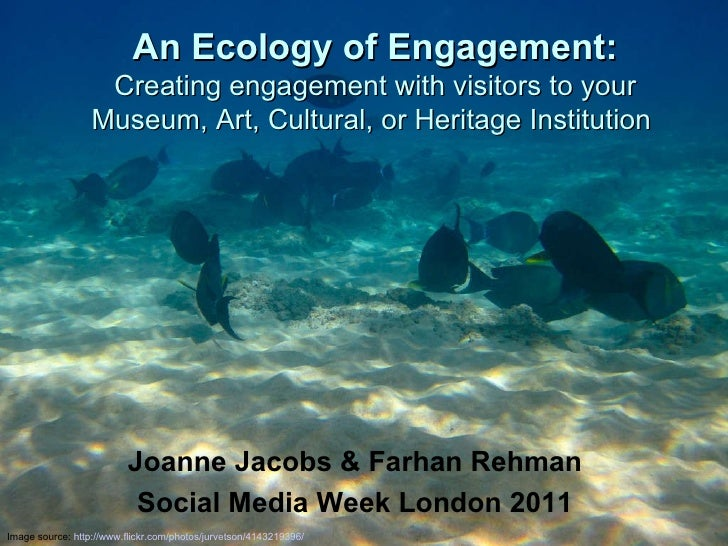 Joanne Jacobs, The Ecology of Engagement, February 2011 An Ecology of Engagement: Creating engagement with visitors to you...