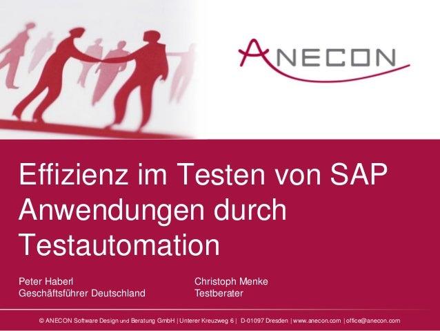 Effizienz im Testen von SAP Anwendungen durch Testautomation Peter Haberl Geschäftsführer Deutschland  Christoph Menke Tes...