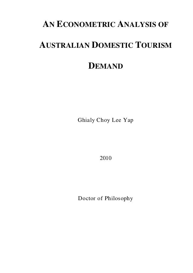 AN ECONOMETRIC ANALYSIS OFAUSTRALIAN DOMESTIC TOURISM          DEMAND       Ghialy Choy Lee Yap              2010       Do...