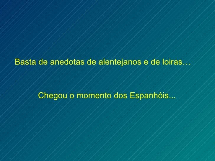Chegou o momento dos Espanhóis... Basta de anedotas de alentejanos e de loiras…