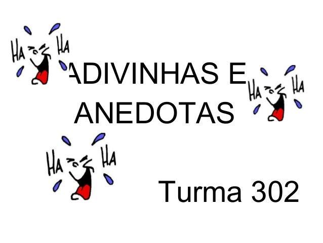 ADIVINHAS E ANEDOTAS Turma 302