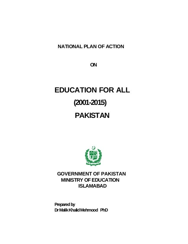 NATIONAL PLAN OF ACTION                  ONEDUCATION FOR ALL         (2001-2015)          PAKISTAN GOVERNMENT OF PAKISTAN ...