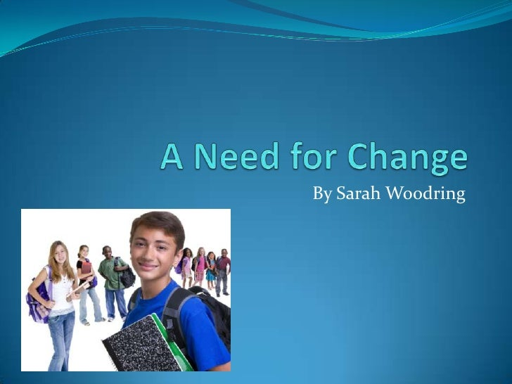 A Need for Change<br />By Sarah Woodring<br />
