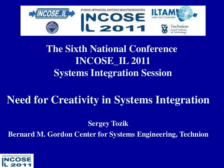 1<br />The Sixth National ConferenceINCOSE_IL 2011<br />Systems Integration Session<br />Need for Creativity in Systems In...