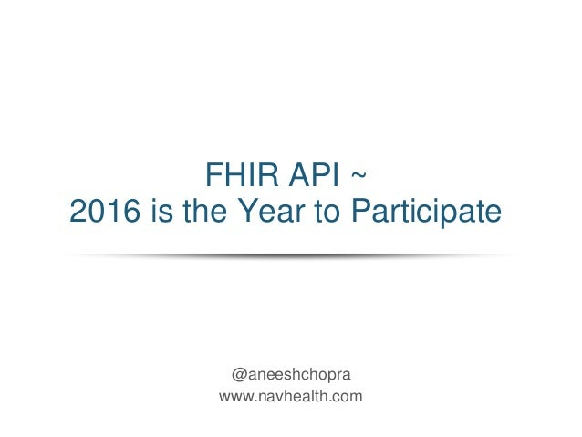 @aneeshchopra www.navhealth.com FHIR API ~ 2016 is the Year to Participate