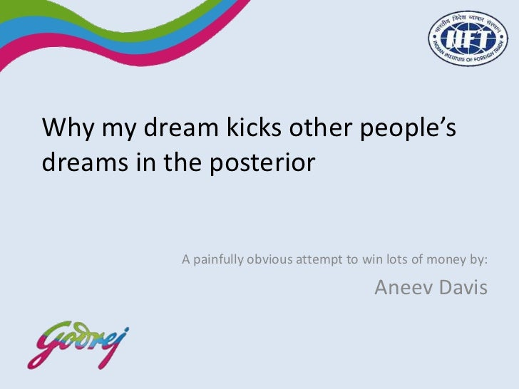 Why my dream kicks other people'sdreams in the posterior           A painfully obvious attempt to win lots of money by:   ...