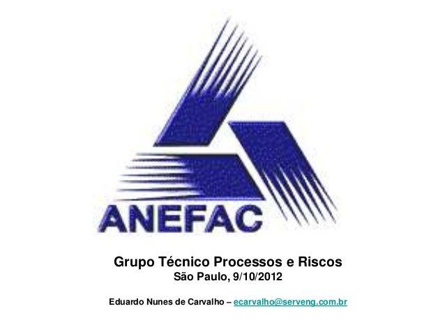 Grupo Técnico Processos e Riscos              São Paulo, 9/10/2012Eduardo Nunes de Carvalho – ecarvalho@serveng.com.br