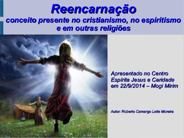 ReencarnaçãoReencarnação conceito presente no cristianismo, no espiritismoconceito presente no cristianismo, no espiritism...