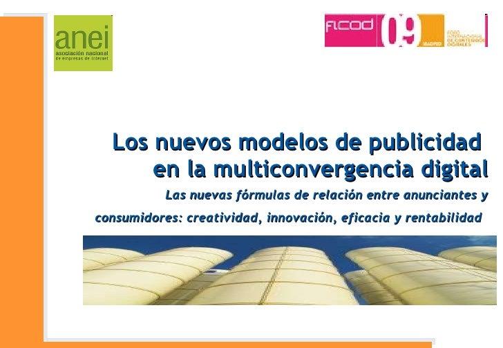 Los nuevos modelos de publicidad  en la multiconvergencia digital Las nuevas fórmulas de relación entre anunciantes y cons...