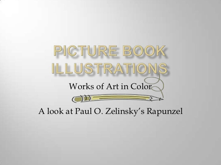 Picture Book Illustrations<br />Works of Art in Color<br />A look at Paul O. Zelinsky's Rapunzel <br />