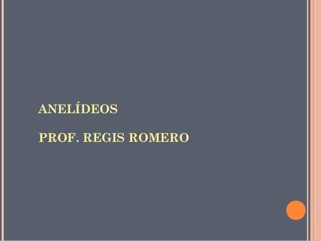 ANELÍDEOS  PROF. REGIS ROMERO