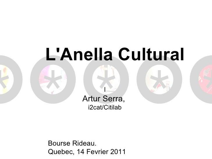 LAnella Cultural                 l          Artur Serra,           i2cat/CitilabBourse Rideau.Quebec, 14 Fevrier 2011