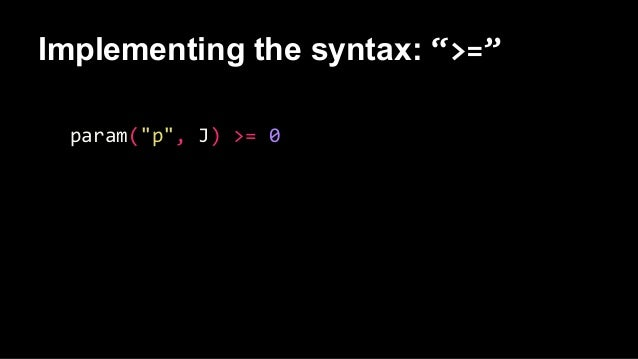 """Implementing the syntax: """">="""" param(""""p"""", J) >= 0"""