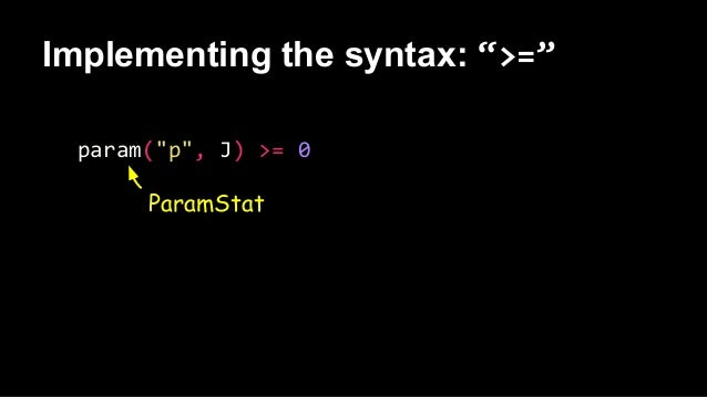 """Implementing the syntax: """">="""" param(""""p"""", J) >= 0 ParamStat"""