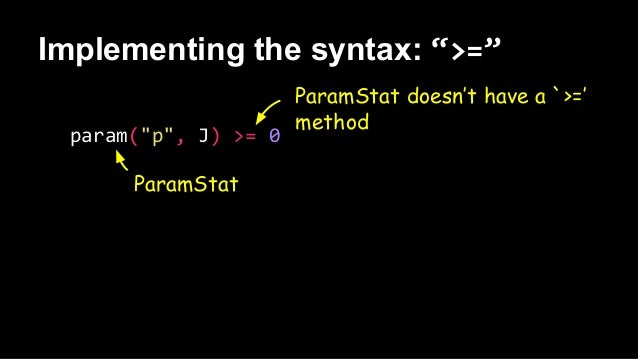"""Implementing the syntax: """">="""" param(""""p"""", J) >= 0 ParamStat ParamStat doesn't have a `>=' method"""