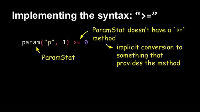 """Implementing the syntax: """">="""" param(""""p"""", J) >= 0 implicit conversion to something that provides the method ParamStat doesn..."""
