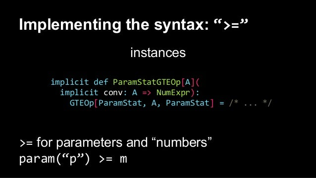"""Implementing the syntax: """">="""" instances implicit def ParamStatGTEOp[A]( implicit conv: A => NumExpr): GTEOp[ParamStat, A, ..."""