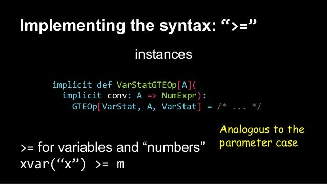 """Implementing the syntax: """">="""" instances implicit def VarStatGTEOp[A]( implicit conv: A => NumExpr): GTEOp[VarStat, A, VarS..."""