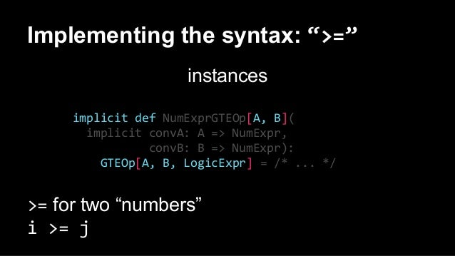 """Implementing the syntax: """">="""" instances implicit def NumExprGTEOp[A, B]( implicit convA: A => NumExpr, convB: B => NumExpr..."""