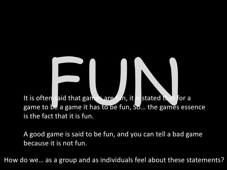FUN       It is often said that games are fun, it is stated that for a       game to be a game it has to be fun, So… the g...