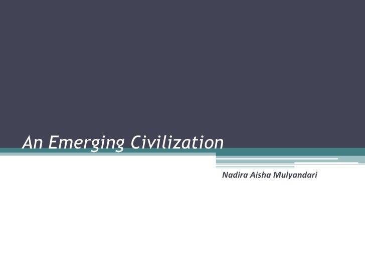 An Emerging Civilization<br />Nadira Aisha Mulyandari<br />