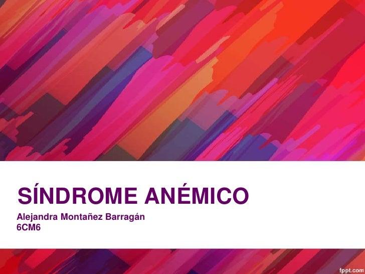 SÍNDROME ANÉMICOAlejandra Montañez Barragán6CM6